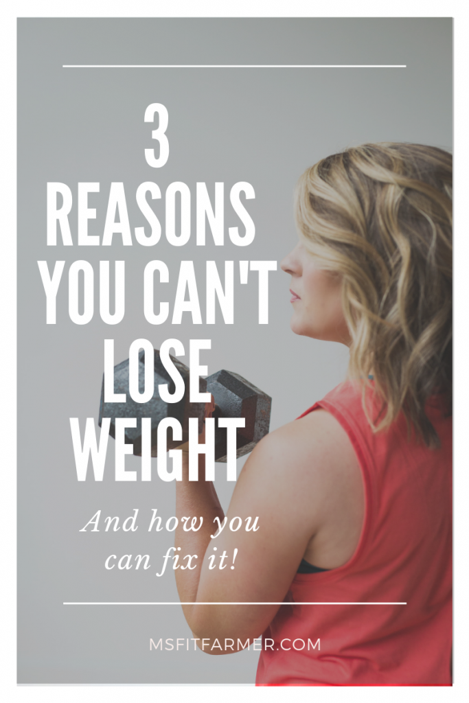 3 Reasons You Can't Lose Weight