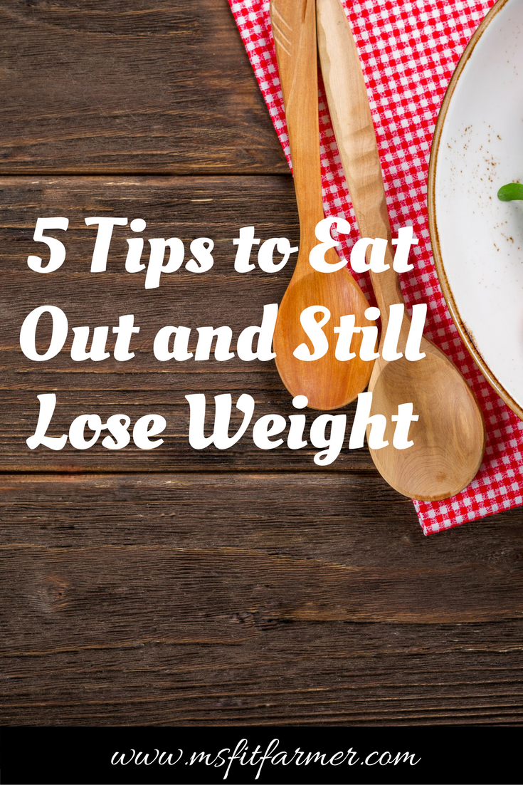 Top 5 Ways to Eat Out and Still Lose Weight | Fitness, Health and Wellness | More at https://msfitfarmer.com