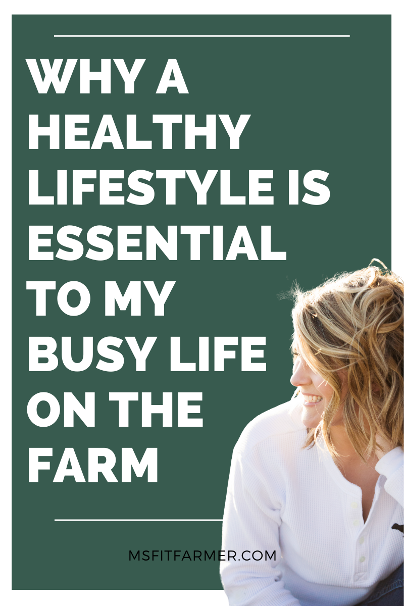 Why Living a Healthy Lifestyle is Essential to My Busy Life on the Farm